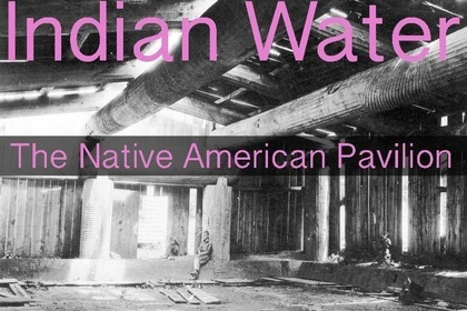 INDIAN WATER – The Native American Pavilion