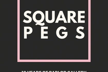 """Square Pegs"", Parlor Gallery's 10th Anniversary Exhibition"
