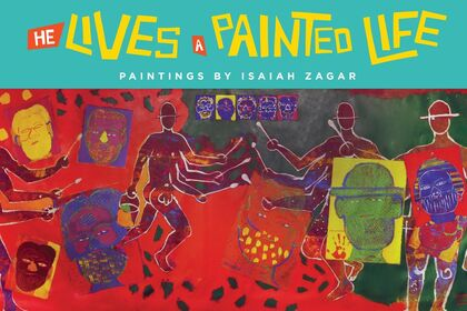 He Lives a Painted Life: Paintings by Isaiah Zagar