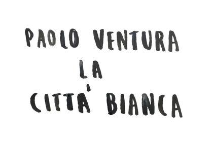 """Paolo Ventura - """"La Città Bianca"""""""