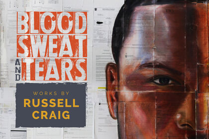 Blood, Sweat, and Tears: Works by Russell Craig