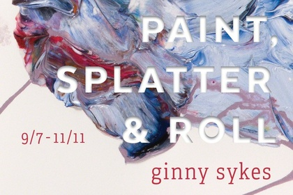 Paint, Splatter & Roll    Ginny Sykes' Irreverent Abstractions