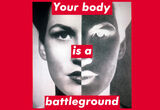 """This Artwork Changed My Life: Barbara Kruger's """"Untitled (Your body is a battleground)"""""""