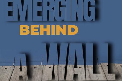 Emerging Behind a Wall