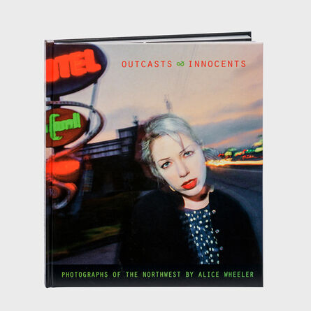 Alice Wheeler, 'Outcasts & Innocents: Photographs of the Northwest', 2015