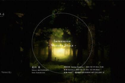 Impression - Wonder Scale - Shiori MATSUKAWA Solo Exhibition