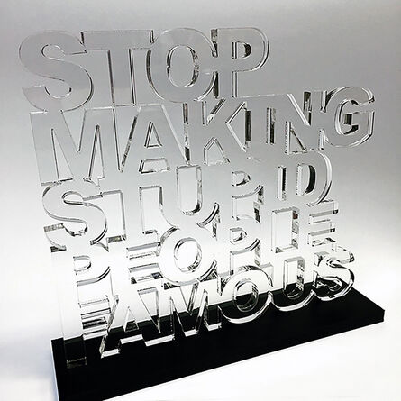 """Plastic Jesus, '""""Stop Making Stupid People Famous"""" - Clear Acrylic Sculpture with Black Acrylic Base', 2019"""