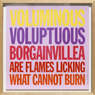 John Giorno, 'Voluminous Voluptuous Borgainvillea Are Flames Licking What Cannot Burn', 2007