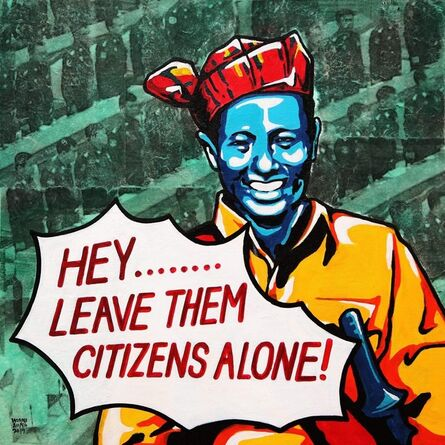 """Wunna Aung, '""""Hey...Leave Them Citizens Alone!""""', 2019"""