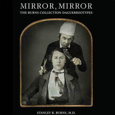 Burns Archive, 'Mirror, Mirror: The Burns Collection of Daguerreotypes', 2012