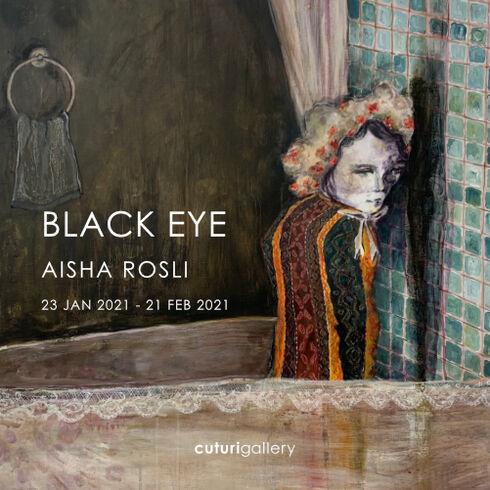 Aisha Rosli: Black Eye Solo Exhibition
