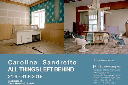 Carolina Sandretto. ALL THINGS LEFT BEHIND