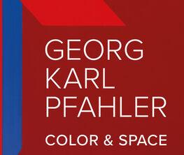Georg Karl Pfahler - Color & Space