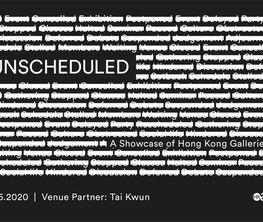 UNSCHEDULED   A Showcase of Hong Kong Galleries