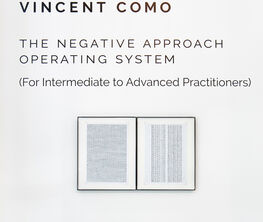 Vincent Como: The Negative Approach Operating System (For Intermediate to Advanced Practitioners)