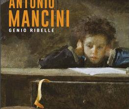 Antonio Mancini. Rebel Genius