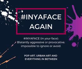 #INYAFACE AGAIN