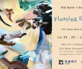 Floating Dreams:YU I-Shan (Hsing-Shan) Solo Exhibition