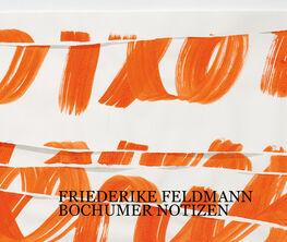 Friederike Feldmann: Bochumer Notizen