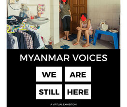 Myanmar Voices: We Are Still Here