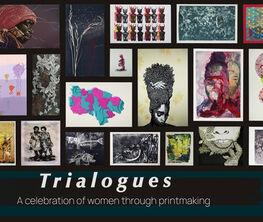 Trialogues: A Celebration Of Women Through Printmaking