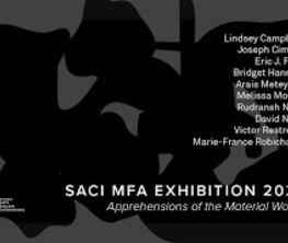 Apprehensions of The Material World: SACI MFA Final Exhibition