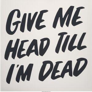 Baron Von Fancy, 'Give Me Head Till I'm Dead', 2014