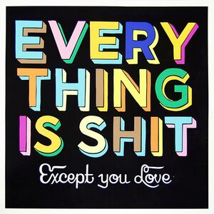 Stephen Powers, 'Everything is Shit Except You Love', 2009
