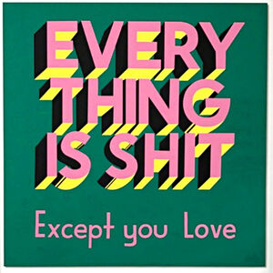 Stephen Powers, 'EVERYTHING IS SHIT....Except You Love ', 2017