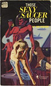 "Jan Hudson's ""Those Sexy Saucer People."" San Diego, CA: Greenleaf Classics, Inc., 1967. Mass-market paperback. 176 p."