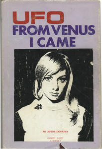 "Omnec Onec's ""From Venus I Came"" Tucson, AZ: Privately published by W. C. Stevens, 1986. Imitation leatherbound with dust jacket. 280 p. Illustrated. Unnumbered copy from an edition of 1000."