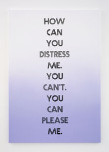 How can you distress me. You can't. You can please me.