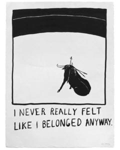 "Untitled (""I never really felt like I belonged anyway."")"