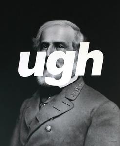 Robert E Lee: UGH