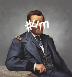 Ulysses S. Grant: Hashtag Um