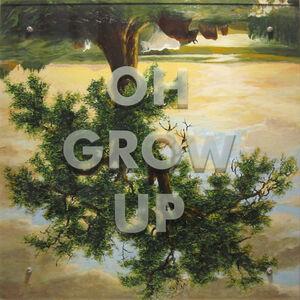 OH GROW UP