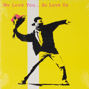 We Love You So Love Us