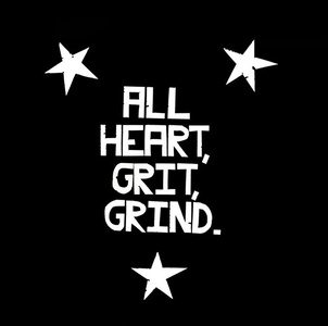 All Heart, Grit, Grind.