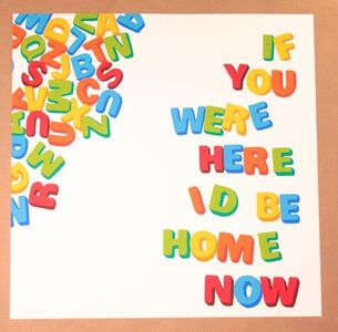 If You Were Here I'd Be Home Now