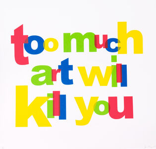 Too Much Art Will Kill You