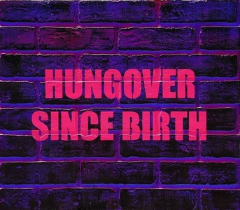 Hungover Since Birth