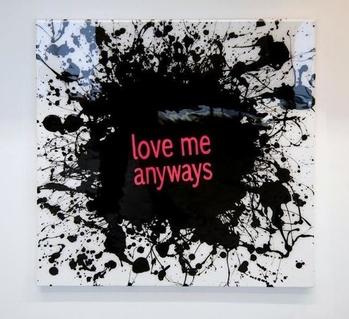 Love Me Anyways Splat