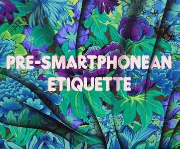 PRE-SMARTPHONEAN ETIQUETTE