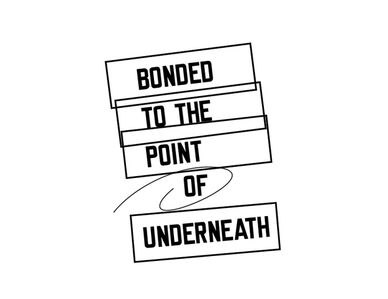 BONDED TO THE POINT OF UNDERNEATH