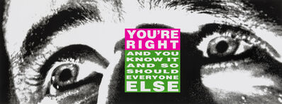 Barbara Kruger, 'You're Right (And You Know it and So Should Everyone Else)', 2010
