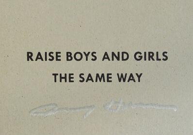 Jenny Holzer, 'Raise Boys And Girls The Same Way, SIGNED', 2014
