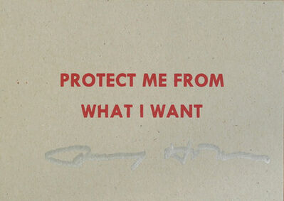 Jenny Holzer, 'Protect Me From What I Want, SIGNED', 2105