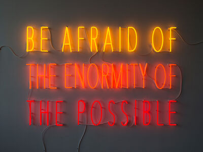 Be Afraid of the Enormity of the Possible