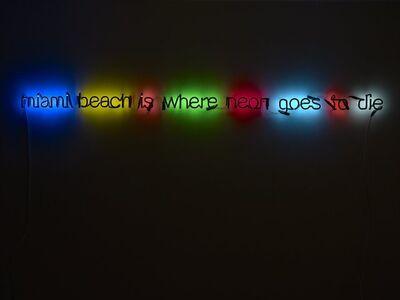 Peter Liversidge, 'Miami Beach is Where Neon Goes to Die', 2009