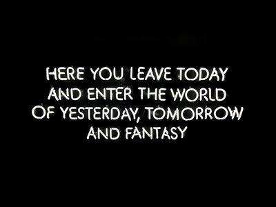 Untitled (Here You Leave Today and Enter The World of Yesterday, Tomorrow and Fantasy)